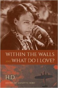Book cover for H.D's Within the Walls and What Do I Love? edited by Annette Debo. Top of cover includes an image of H.D. looking thoughtfully off to the right; bottom shows a WWII airplane flying above the clouds over a rural landscape.