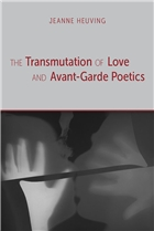 Book Cover of The Transmutation of Love and Avant Garde Poetics by Jeanne Heuving